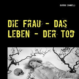 Abbildung von Zambelli   Die Frau - Das Leben - Der Tod   2019