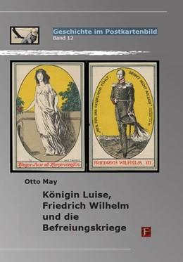 Abbildung von May   Königin Luise, Friedrich Wilhelm und die Befreiungskriege   2019   Geschichte in Postkarten