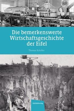 Abbildung von Schiffer | Die bemerkenswerte Wirtschaftsgeschichte der Eifel | 2020