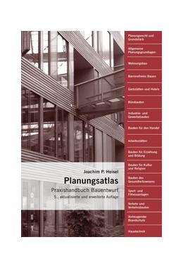 Abbildung von Heisel   Planungsatlas   aktualisierte und erweiterte Ausgabe mit Fotos, Skizzen, Tabellen   2019   Praxishandbuch Bauentwurf