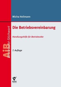 Abbildung von Heilmann | Die Betriebsvereinbarung | 7. Auflage | 2019 | beck-shop.de