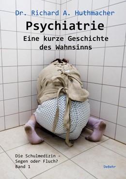 Abbildung von Huthmacher | Psychiatrie - Eine kurze Geschichte des Wahnsinns | 1. Auflage | 2019 | beck-shop.de