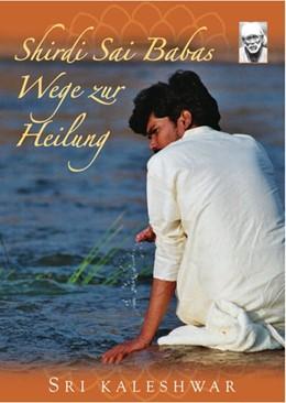 Abbildung von Sri Kaleshwar: Shirdi Sai Babas Wege zur Heilung | 1. Auflage | | beck-shop.de