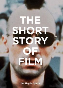 Abbildung von Haydn Smith   The Short Story of Film   1. Auflage   2020   beck-shop.de