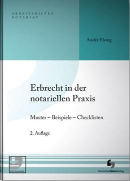 Abbildung von Elsing   Erbrecht in der notariellen Praxis inklusive Musterdownload   2. Auflage   2019   Muster - Beispiele - Checklist...