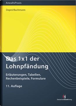 Abbildung von Depré / Bachmann | Das 1x1 der Lohnpfändung | 11. Auflage | 2019 | beck-shop.de