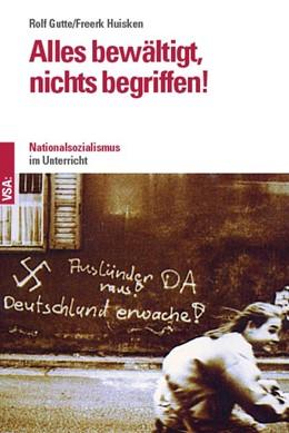 Abbildung von Gutte / Huisken | Alles bewältigt, nichts begriffen! | 1. Auflage | 2019 | beck-shop.de