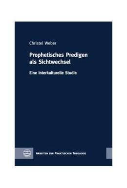 Abbildung von Weber | Prophetisches Predigen als Sichtwechsel | 1. Auflage | 2019 | Eine interkulturelle Studie