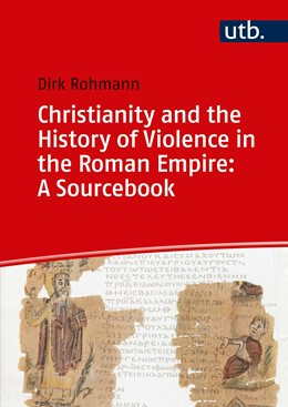 Abbildung von Rohmann | Christianity and the History of Violence in the Roman Empire | 2019 | A Sourcebook
