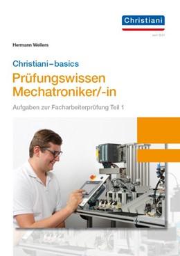 Abbildung von Wellers | Christiani-basics-Prüfungswissen Mechatroniker/-in | 1. Auflage | 2019 | beck-shop.de