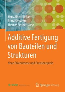 Abbildung von Richard / Schramm / Zipsner   Additive Fertigung von Bauteilen und Strukturen   2019   Neue Erkenntnisse und Praxisbe...