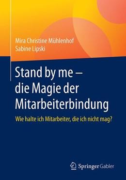 Abbildung von Mühlenhof / Lipski | Stand by me - die Magie der Mitarbeiterbindung | 2020 | Wie halte ich Mitarbeiter, die...