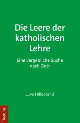 Abbildung von Hillebrand | Die Leere der katholischen Lehre | 2019 | Eine vergebliche Suche nach Go...