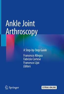 Abbildung von Allegra / Cortese / Lijoi | Ankle Joint Arthroscopy | 1st ed. 2020 | 2020 | A Step-by-Step Guide