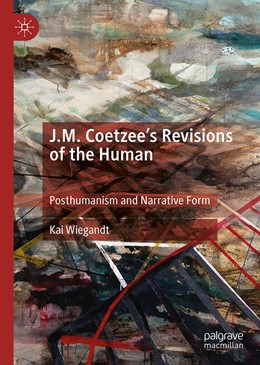 Abbildung von Wiegandt | J.M. Coetzee's Revisions of the Human | 1st ed. 2019 | 2020 | Posthumanism and Narrative For...