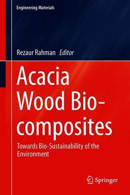 Abbildung von Rahman | Acacia Wood Bio-composites | 1st ed. 2019 | 2019 | Towards Bio-Sustainability of ...