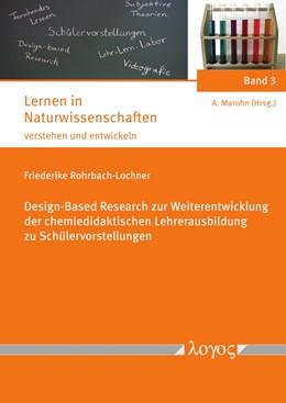 Abbildung von Rohrbach-Lochner   Design-Based Research zur Weiterentwicklung der chemiedidaktischen Lehrerausbildung zu Schülervorstellungen   1. Auflage   2019   3   beck-shop.de