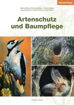 Abbildung von Dietz / Dujesiefken / Kowol | Artenschutz und Baumpflege | 2., überarbeitete und erweiterte Auflage | 2019