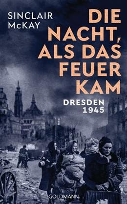 Abbildung von Mckay | Die Nacht, als das Feuer kam | Deutsche Erstausgabe | 2020 | Dresden 1945