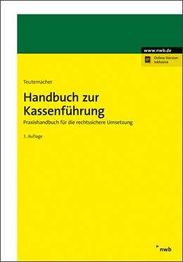 Abbildung von Teutemacher | Handbuch zur Kassenführung | 3., aktualisierte Auflage | 2019 | Praxishandbuch für die rechtss...