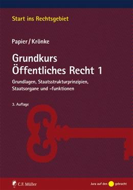 Abbildung von Papier / Krönke | Grundkurs Öffentliches Recht 1 | 3., neu bearbeitete Auflage | 2019 | Grundlagen, Staatsstrukturprin...