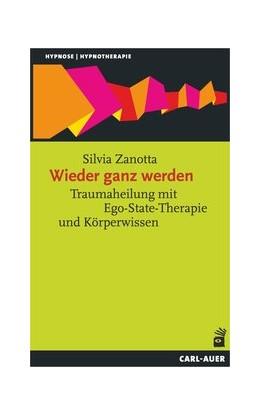 Abbildung von Zanotta | Wieder ganz werden | 2. Auflage | 2019 | Traumaheilung mit Ego-State-Th...