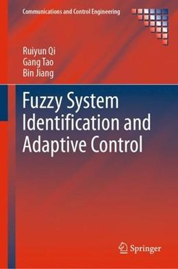 Abbildung von Qi / Tao / Jiang | Fuzzy System Identification and Adaptive Control | 1st ed. 2019 | 2019