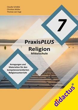 Abbildung von Schäble / Vugt / Müller | PraxisPLUS Religion Mittelschule 7 | 2019 | ReligionPLUS für die Mittelsch...