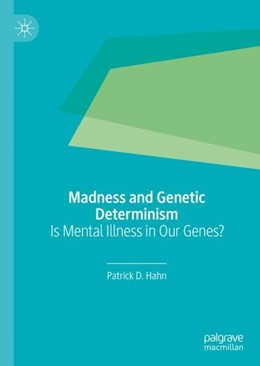 Abbildung von Hahn | Madness and Genetic Determinism | 2019 | Is Mental Illness in Our Genes...