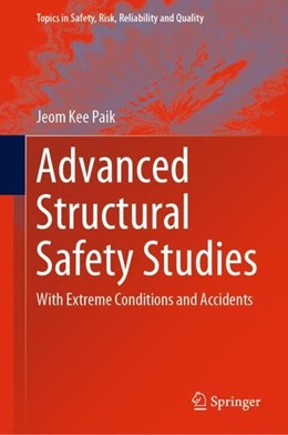 Abbildung von Paik   Advanced Structural Safety Studies   1st ed. 2020   2019   With Extreme Conditions and Ac...
