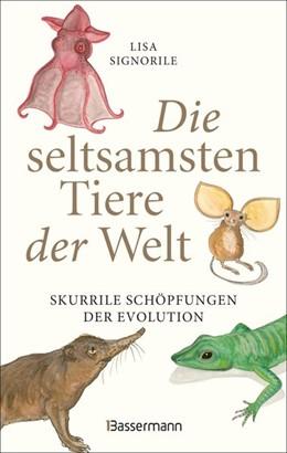Abbildung von Signorile   Die seltsamsten Tiere der Welt   1. Auflage   2019   beck-shop.de