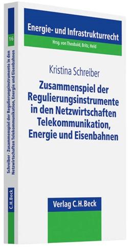 Abbildung von Schreiber | Das Zusammenspiel der Regulierungsinstrumente in den Netzwirtschaften Telekommunikation, Energie und Eisenbahnen | 1. Auflage | 2009 | Band 16 | beck-shop.de