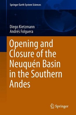 Abbildung von Kietzmann / Folguera | Opening and Closure of the Neuquén Basin in the Southern Andes | 1st ed. 2020 | 2020