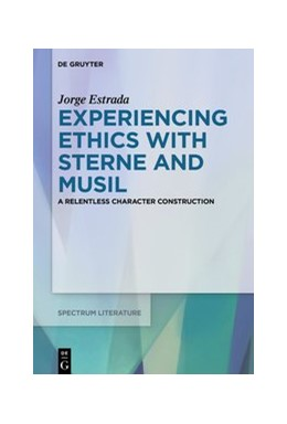 Abbildung von Estrada | Experiencing Ethics with Sterne and Musil | 2019 | A relentless character constru... | 67