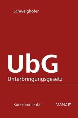 Abbildung von Schweighofer | UbG - Unterbringungsgesetz | 2019 | idF des 2. Erwachsenenschutzge...