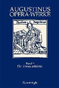 Augustinus Opera /Werke / De libero arbitrio - Der freie Wille   Brachtendorf   1., Aufl. 2006, 2006   Buch (Cover)