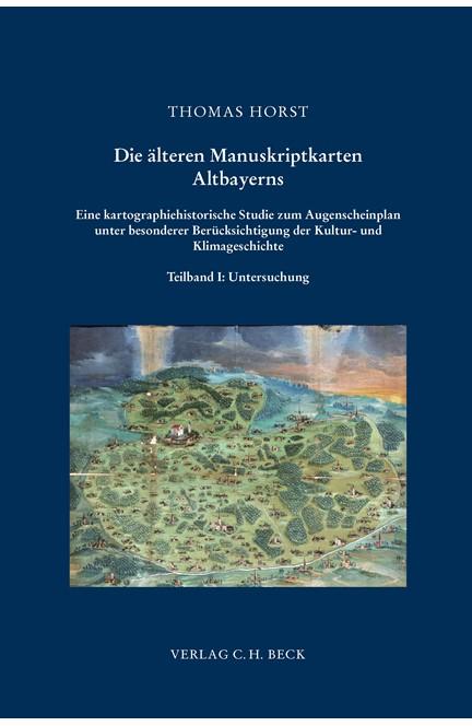 Cover: Thomas Horst, Die älteren Manuskriptkarten Altbayerns