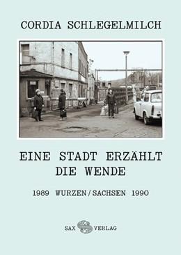 Abbildung von Schlegelmilch | Eine Stadt erzählt die Wende | 2019 | 1989 Wurzen/Sachsen 1990
