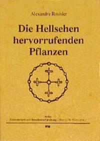 Abbildung von Rouhier / Rätsch | Die Hellsehen hervorrufenden Pflanzen | 1994