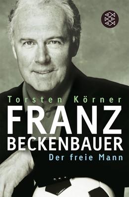 Abbildung von Körner | Franz Beckenbauer | 1. Auflage | 2006 | Der freie Mann