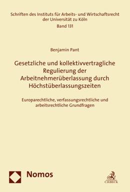 Abbildung von Pant   Gesetzliche und kollektivvertragliche Regulierung der Arbeitnehmerüberlassung durch Höchstüberlassungszeiten   1. Auflage   2019   131   beck-shop.de