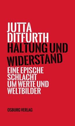 Abbildung von Ditfurth | Haltung und Widerstand | 2019 | Eine epische Schlacht um Werte...