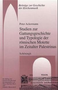 Studien zur Gattungsgeschichte und Typologie der römischen Motette im Zeitalter Palestrinas | Ackermann, 2002 | Buch (Cover)