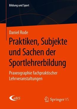 Abbildung von Rode | Praktiken, Subjekte und Sachen der Sportlehrerbildung | 2019 | Praxeographie fachpraktischer ...