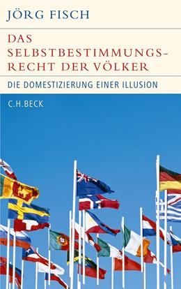 Abbildung von Fisch, Jörg | Das Selbstbestimmungsrecht der Völker | 2010 | Die Domestizierung einer Illus...