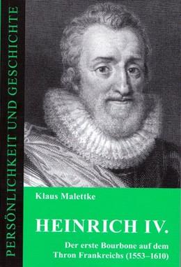 Abbildung von Malettke | Heinrich IV. | 2019 | Der erste Bourbone auf dem Thr...