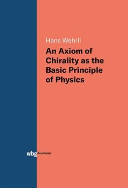 Abbildung von Wehrli   An Axiom of Chirality as the Basic Principle of Physics   1. Auflage   2019   beck-shop.de