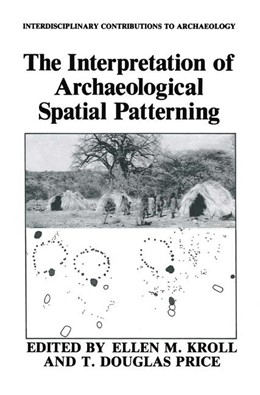 Abbildung von Kroll / Price   The Interpretation of Archaeological Spatial Patterning   1991