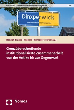 Abbildung von Henrich-Franke / Hiepel | Grenzüberschreitende institutionalisierte Zusammenarbeit von der Antike bis zur Gegenwart | 1. Auflage | 2019 | 30 | beck-shop.de