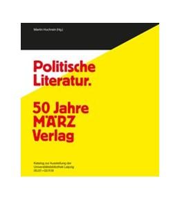 Abbildung von Hochrein / Fuchs | Politische Literatur und unpolitische Kunst. 50 Jahre MÄRZ Verlag - 100 Jahre Karl Quarch Verlag | 2019